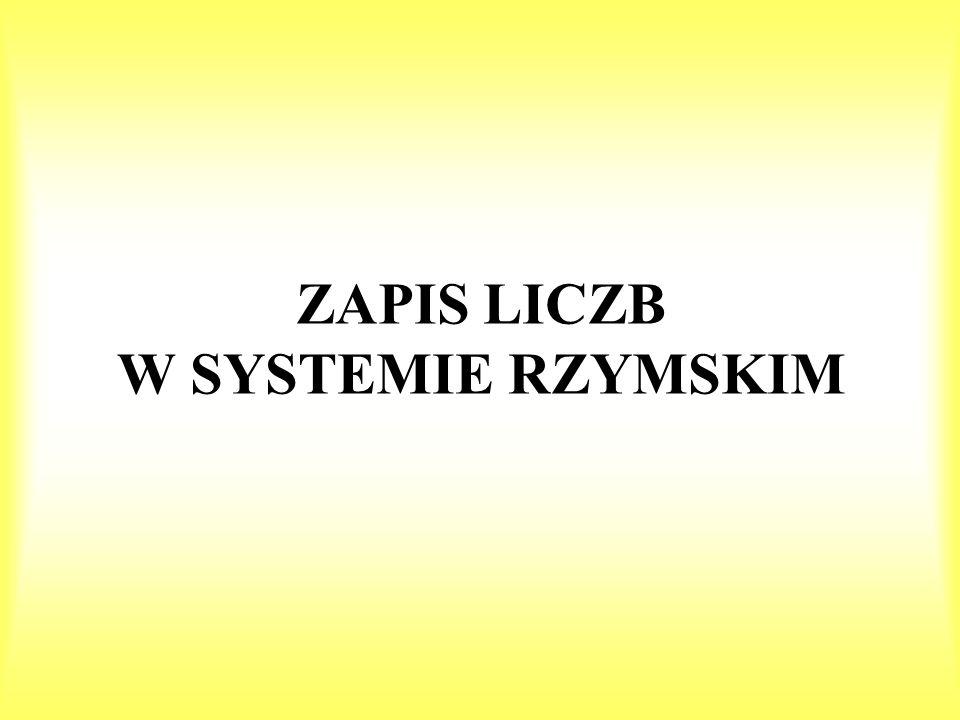 ZAPIS LICZB W SYSTEMIE RZYMSKIM