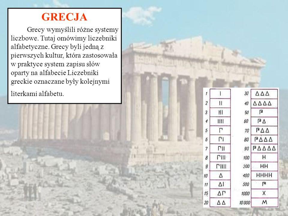 GRECJA Grecy wymyślili różne systemy liczbowe. Tutaj omówimy liczebniki alfabetyczne. Grecy byli jedną z pierwszych kultur, która zastosowała w prakty