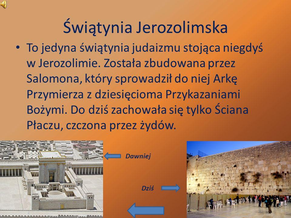 Świątynia Jerozolimska To jedyna świątynia judaizmu stojąca niegdyś w Jerozolimie.