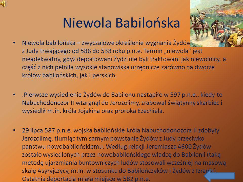 Niewola Babilońska Niewola babilońska – zwyczajowe określenie wygnania Żydów z Judy, z z z z Judy trwającego od 586 do 538 roku p.n.e.