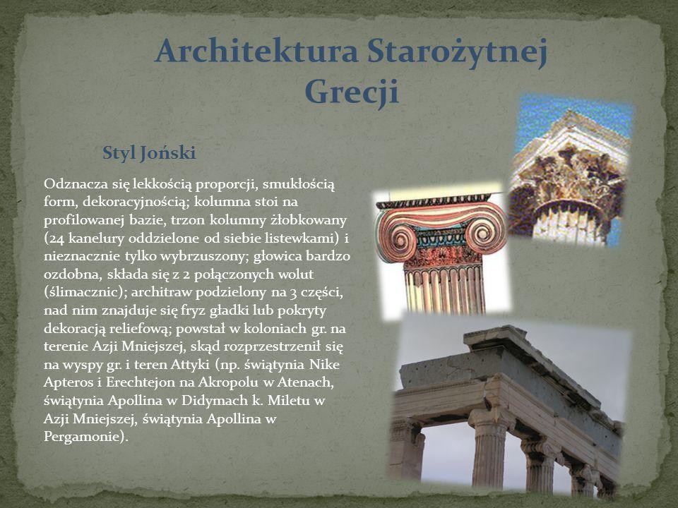 Architektura Starożytnej Grecji Odznacza się lekkością proporcji, smukłością form, dekoracyjnością; kolumna stoi na profilowanej bazie, trzon kolumny