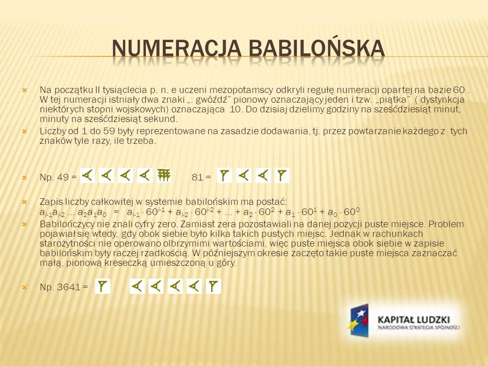 Na początku II tysiąclecia p. n. e uczeni mezopotamscy odkryli regułę numeracji opartej na bazie 60. W tej numeracji istniały dwa znaki : gwóźdź piono