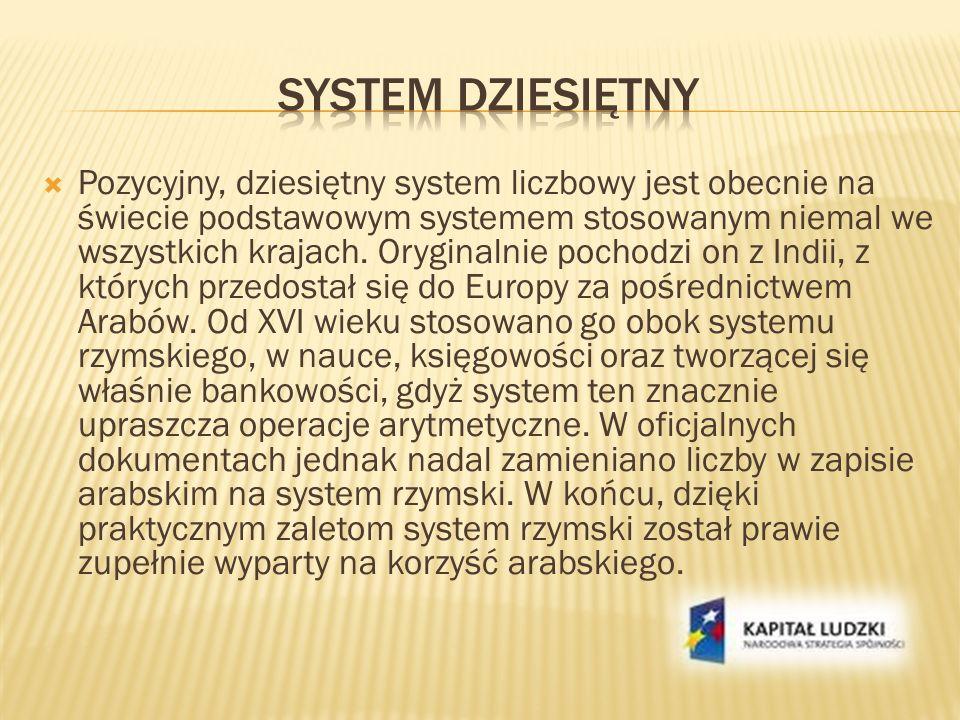 Pozycyjny, dziesiętny system liczbowy jest obecnie na świecie podstawowym systemem stosowanym niemal we wszystkich krajach. Oryginalnie pochodzi on z