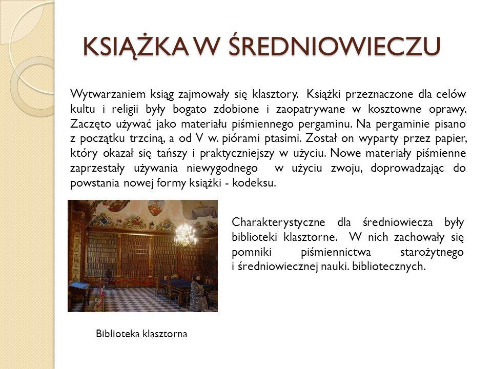 KSIĄŻKA W ŚREDNIOWIECZU Wytwarzaniem ksiąg zajmowały się klasztory. Książki przeznaczone dla celów kultu i religii były bogato zdobione i zaopatrywane