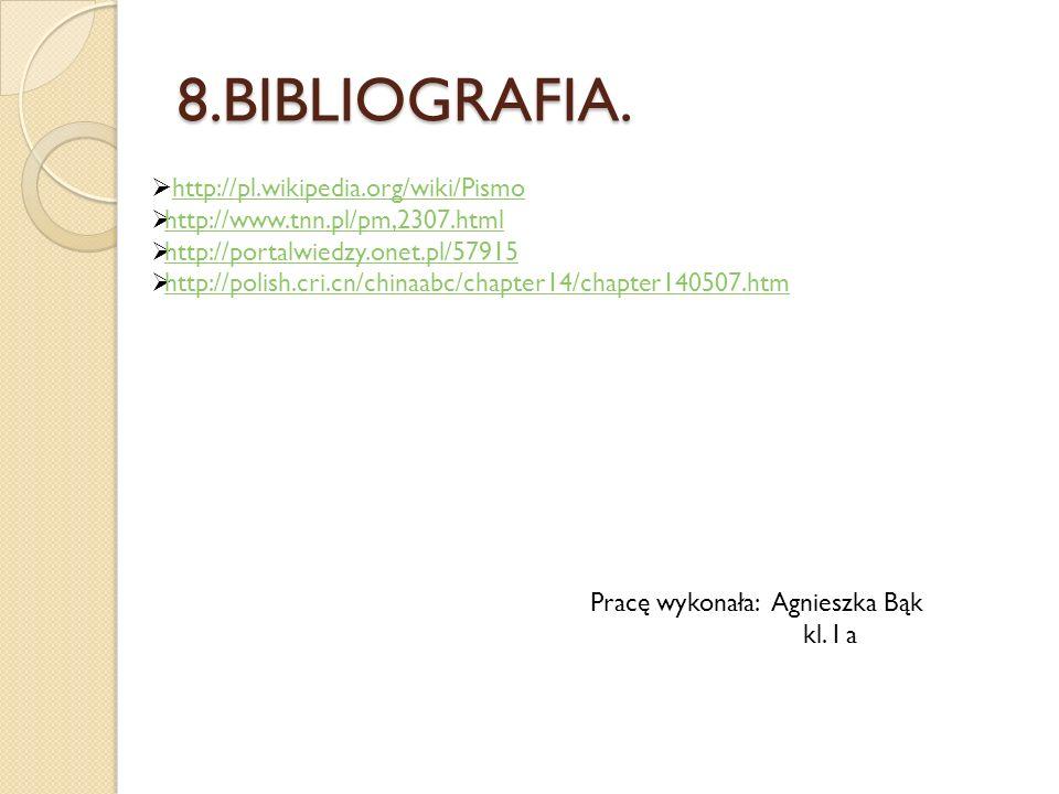 8.BIBLIOGRAFIA. http://pl.wikipedia.org/wiki/Pismo http://www.tnn.pl/pm,2307.html http://portalwiedzy.onet.pl/57915 http://polish.cri.cn/chinaabc/chap