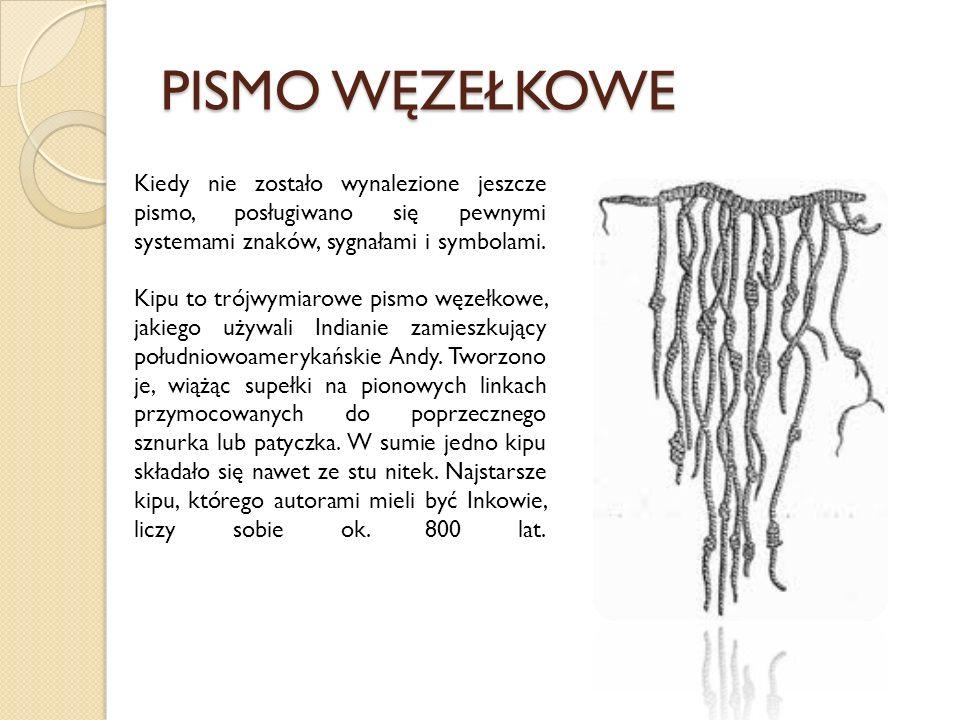 PISMO WĘZEŁKOWE Kiedy nie zostało wynalezione jeszcze pismo, posługiwano się pewnymi systemami znaków, sygnałami i symbolami. Kipu to trójwymiarowe pi