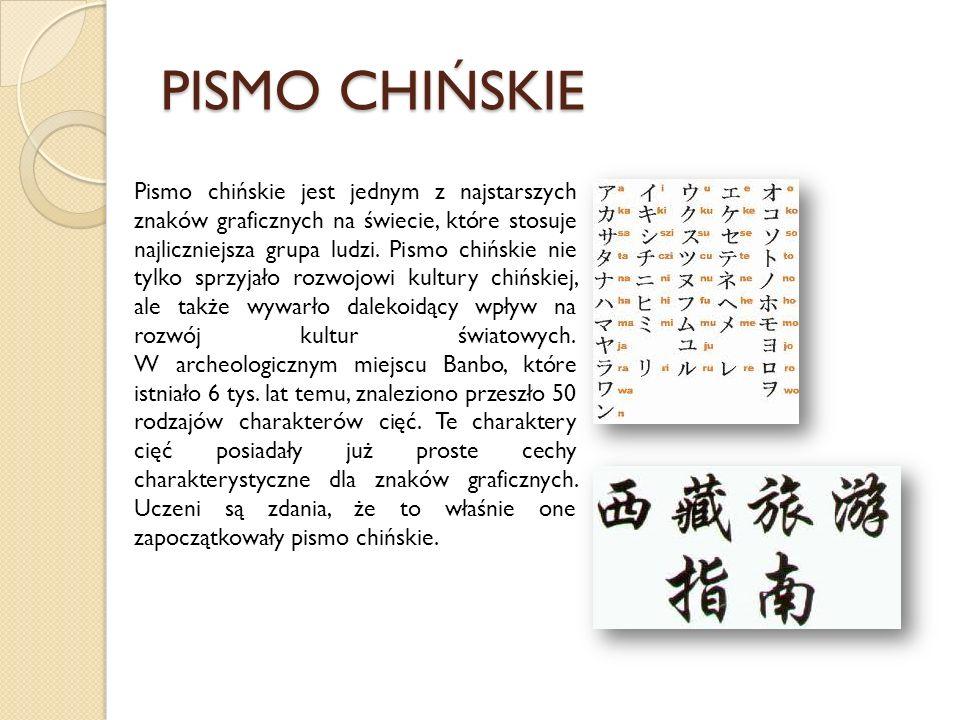 PISMO CHIŃSKIE Pismo chińskie jest jednym z najstarszych znaków graficznych na świecie, które stosuje najliczniejsza grupa ludzi. Pismo chińskie nie t