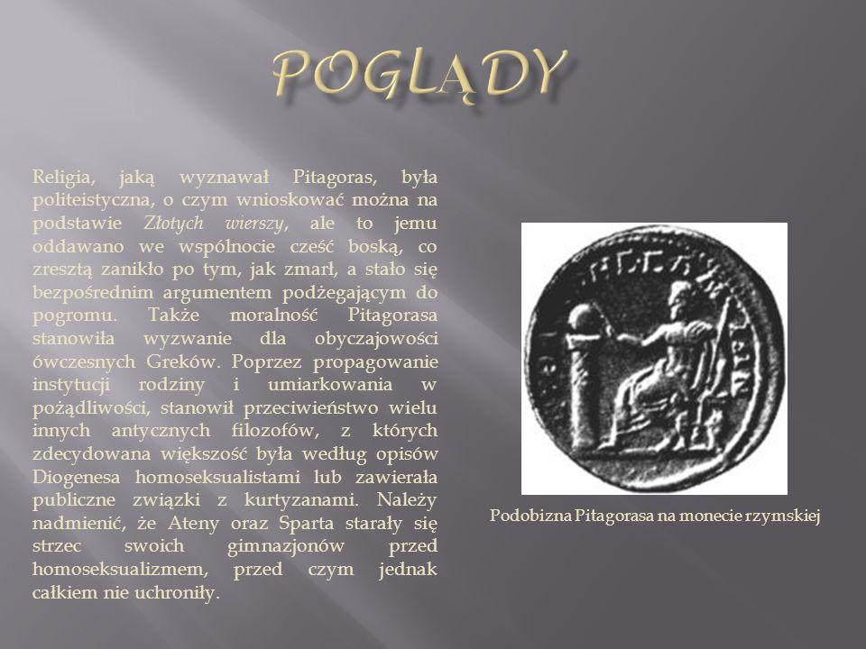 Religia, jaką wyznawał Pitagoras, była politeistyczna, o czym wnioskować można na podstawie Złotych wierszy, ale to jemu oddawano we wspólnocie cześć