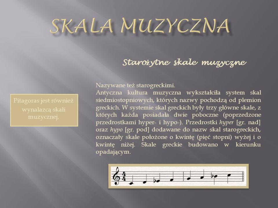 Pitagoras jest również wynalazcą skali muzycznej. Staro ż ytne skale muzyczne Nazywane też starogreckimi. Antyczna kultura muzyczna wykształciła syste