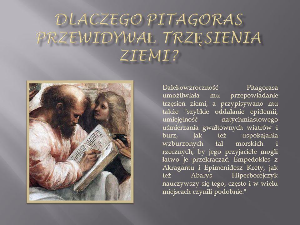 Dalekowzroczność Pitagorasa umożliwiała mu przepowiadanie trzęsień ziemi, a przypisywano mu także