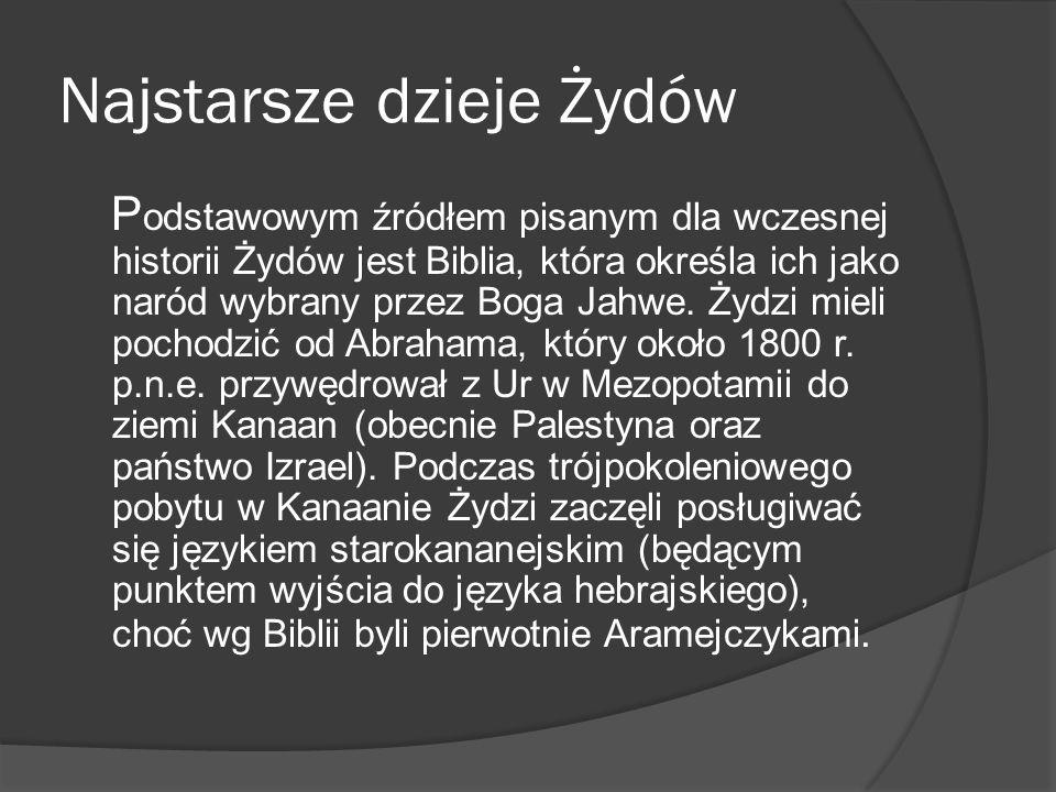 Najstarsze dzieje Żydów P odstawowym źródłem pisanym dla wczesnej historii Żydów jest Biblia, która określa ich jako naród wybrany przez Boga Jahwe. Ż