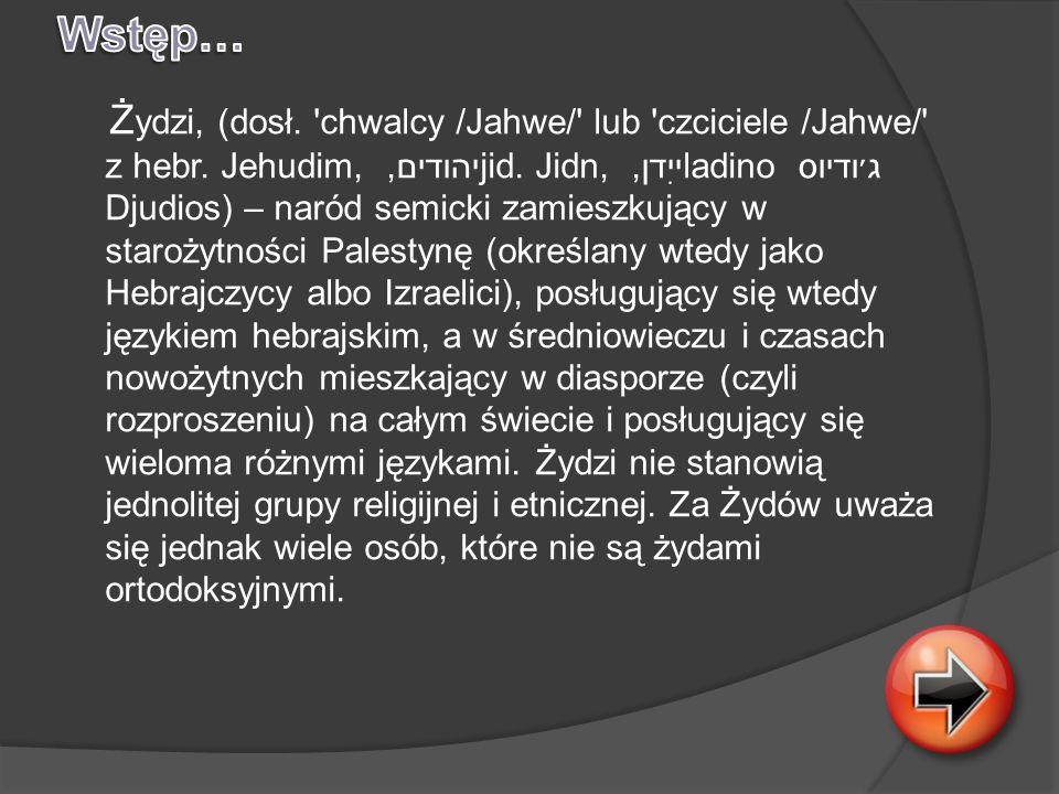 Ż ydzi, (dosł. 'chwalcy /Jahwe/' lub 'czciciele /Jahwe/' z hebr. Jehudim, יהודים, jid. Jidn, ייִדן, ladino ג׳ודיוס Djudios) – naród semicki zamieszkuj