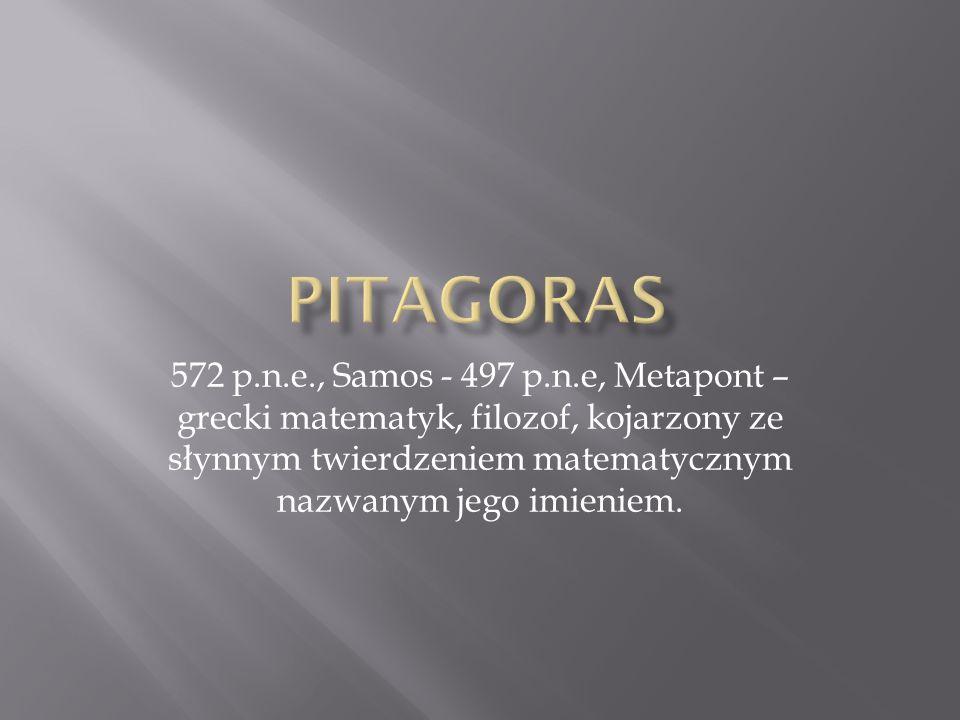572 p.n.e., Samos - 497 p.n.e, Metapont – grecki matematyk, filozof, kojarzony ze słynnym twierdzeniem matematycznym nazwanym jego imieniem.