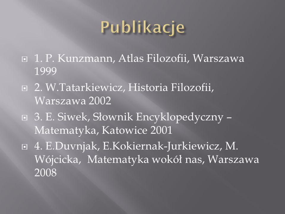 1. P. Kunzmann, Atlas Filozofii, Warszawa 1999 2. W.Tatarkiewicz, Historia Filozofii, Warszawa 2002 3. E. Siwek, Słownik Encyklopedyczny – Matematyka,