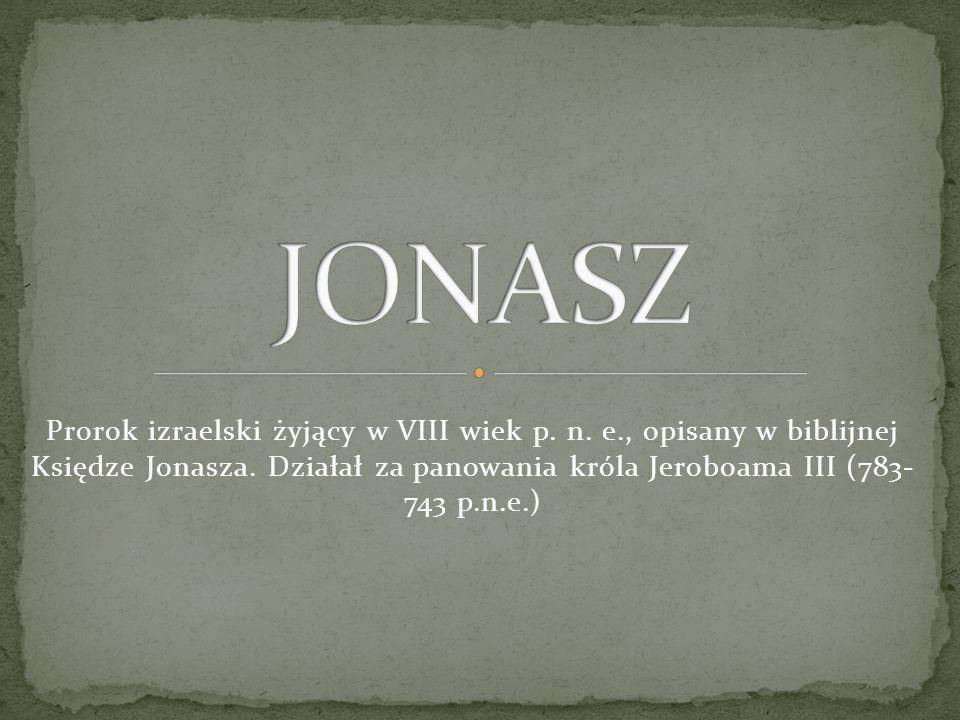 Prorok izraelski żyjący w VIII wiek p. n. e., opisany w biblijnej Księdze Jonasza. Działał za panowania króla Jeroboama III (783- 743 p.n.e.)