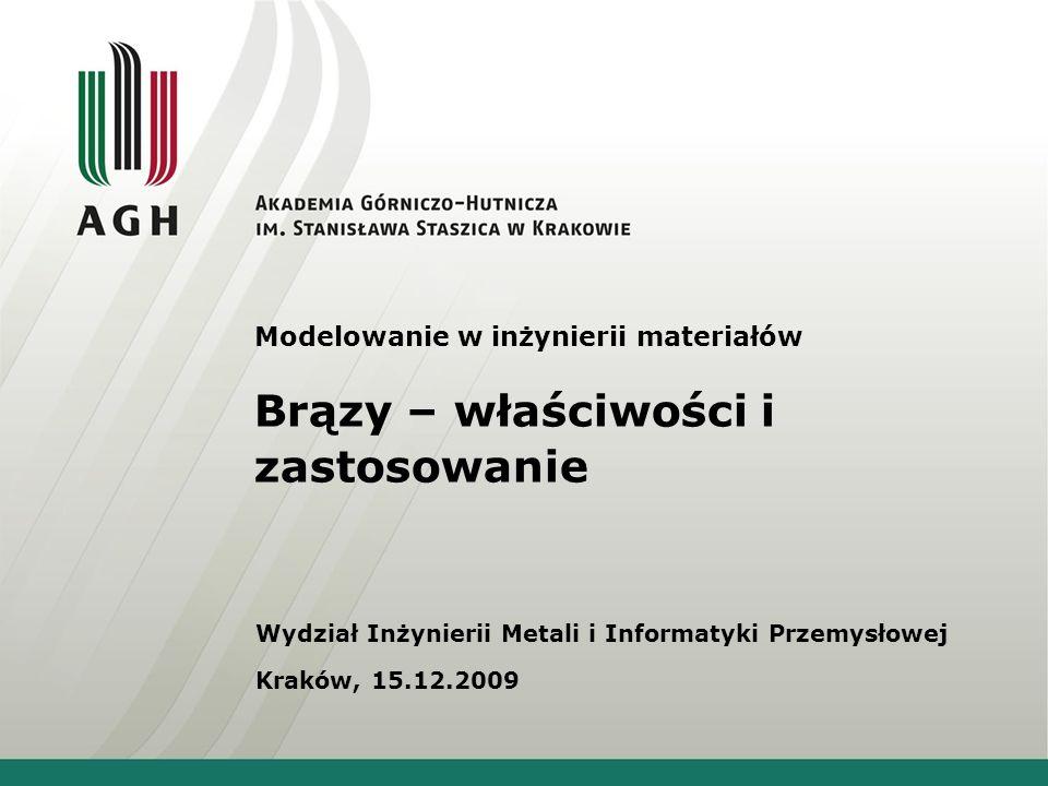 Brązy – właściwości i zastosowanie Modelowanie w inżynierii materiałów Wydział Inżynierii Metali i Informatyki Przemysłowej Kraków, 15.12.2009