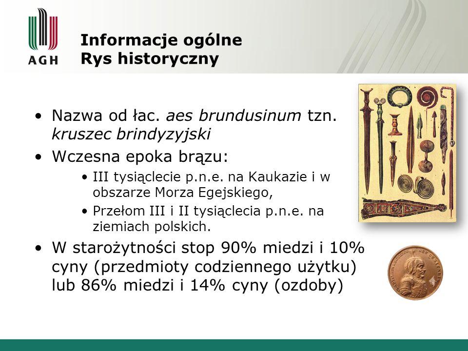 Informacje ogólne Rys historyczny Nazwa od łac. aes brundusinum tzn. kruszec brindyzyjski Wczesna epoka brązu: III tysiąclecie p.n.e. na Kaukazie i w