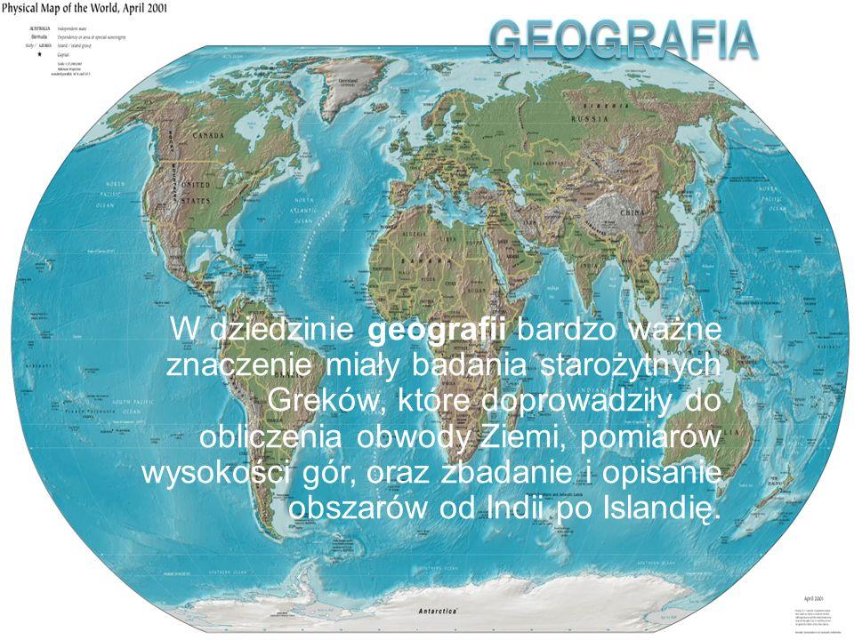 W dziedzinie geografii bardzo ważne znaczenie miały badania starożytnych Greków, które doprowadziły do obliczenia obwody Ziemi, pomiarów wysokości gór
