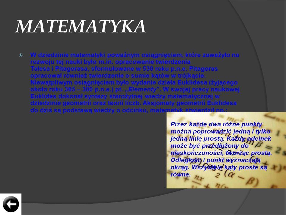 MATEMATYKA W dziedzinie matematyki poważnym osiągnięciem, które zaważyło na rozwoju tej nauki było m.in. opracowanie twierdzenia Talesa i Pitagorasa,