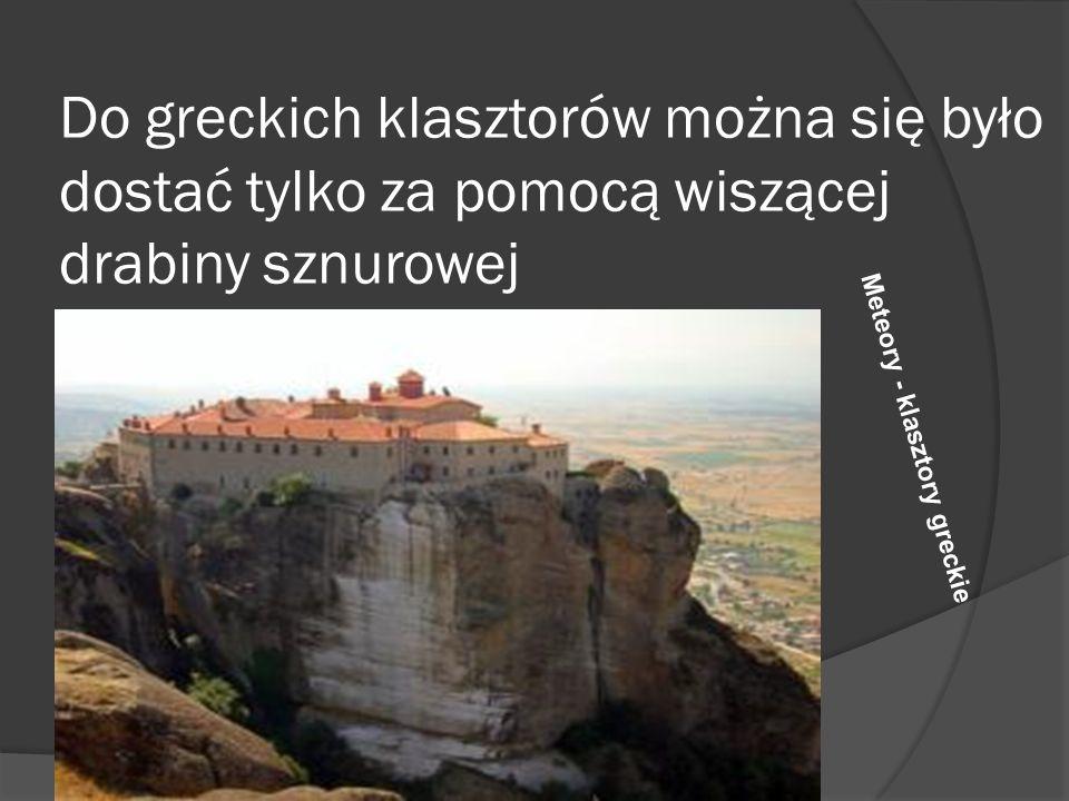 Do greckich klasztorów można się było dostać tylko za pomocą wiszącej drabiny sznurowej Meteory - klasztory greckie