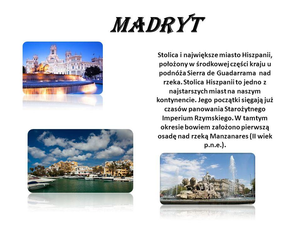 MADRYT Stolica i największe miasto Hiszpanii, położony w środkowej części kraju u podnóża Sierra de Guadarrama nad rzeka. Stolica Hiszpanii to jedno z