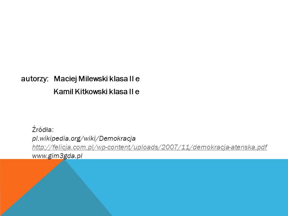 autorzy: Maciej Milewski klasa II e Kamil Kitkowski klasa II e Źródła: pl.wikipedia.org/wiki/Demokracja http://felicja.com.pl/wp-content/uploads/2007/
