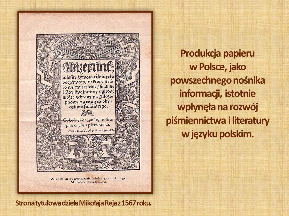 Produkcja papieru w Polsce, jako powszechnego nośnika informacji, istotnie wpłynęła na rozwój piśmiennictwa i literatury w języku polskim. Strona tytu