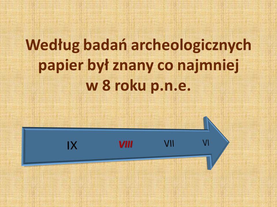 Według badań archeologicznych papier był znany co najmniej w 8 roku p.n.e.