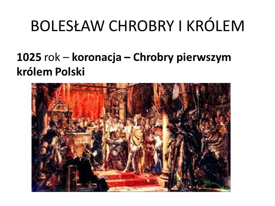 BOLESŁAW CHROBRY I KRÓLEM 1025 rok – koronacja – Chrobry pierwszym królem Polski