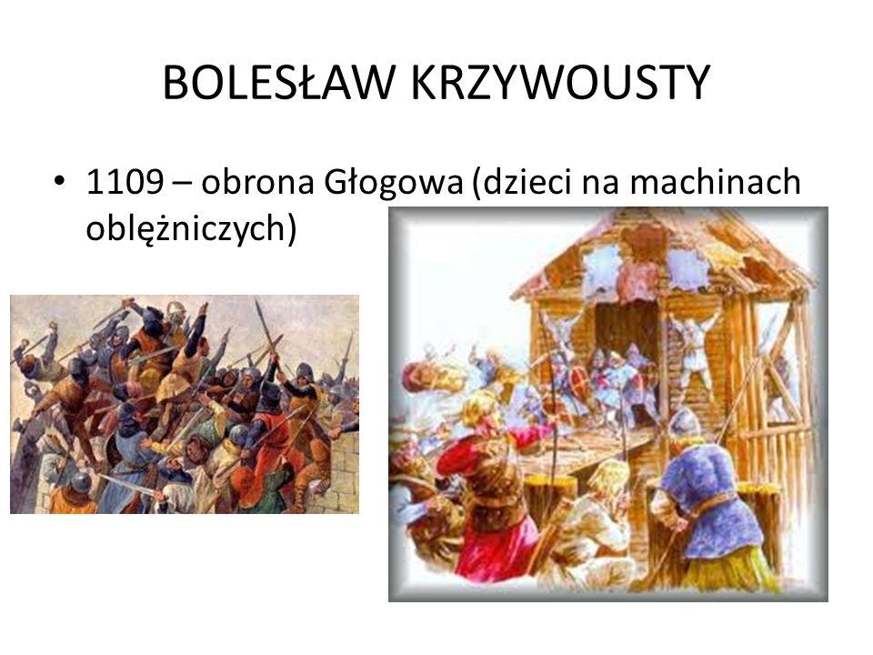 BOLESŁAW KRZYWOUSTY 1109 – obrona Głogowa (dzieci na machinach oblężniczych)