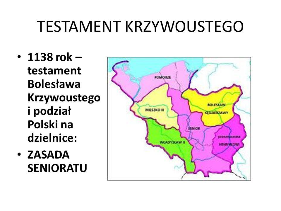 TESTAMENT KRZYWOUSTEGO 1138 rok – testament Bolesława Krzywoustego i podział Polski na dzielnice: ZASADA SENIORATU