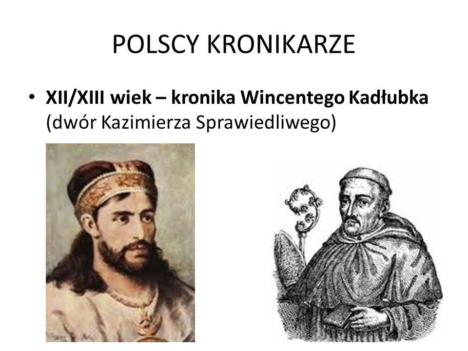 POLSCY KRONIKARZE XII/XIII wiek – kronika Wincentego Kadłubka (dwór Kazimierza Sprawiedliwego)