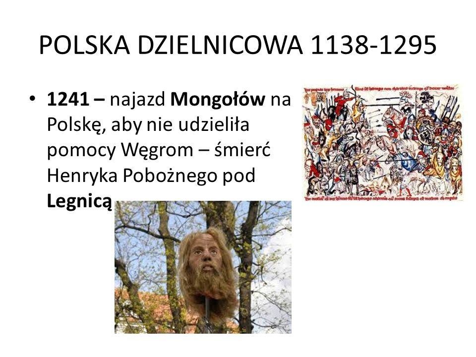POLSKA DZIELNICOWA 1138-1295 1241 – najazd Mongołów na Polskę, aby nie udzieliła pomocy Węgrom – śmierć Henryka Pobożnego pod Legnicą