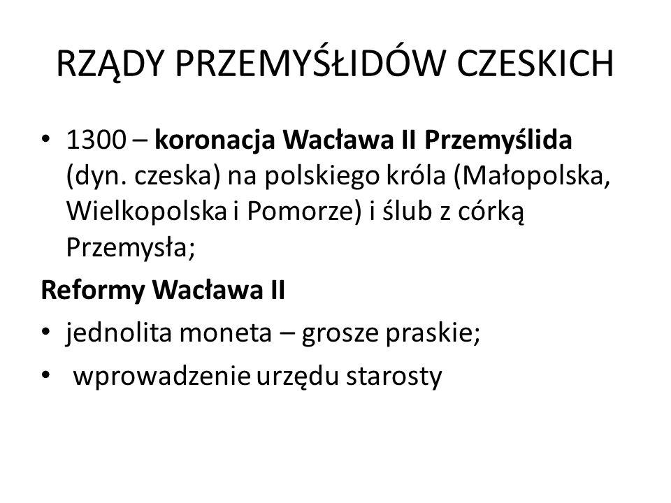 RZĄDY PRZEMYŚŁIDÓW CZESKICH 1300 – koronacja Wacława II Przemyślida (dyn. czeska) na polskiego króla (Małopolska, Wielkopolska i Pomorze) i ślub z cór