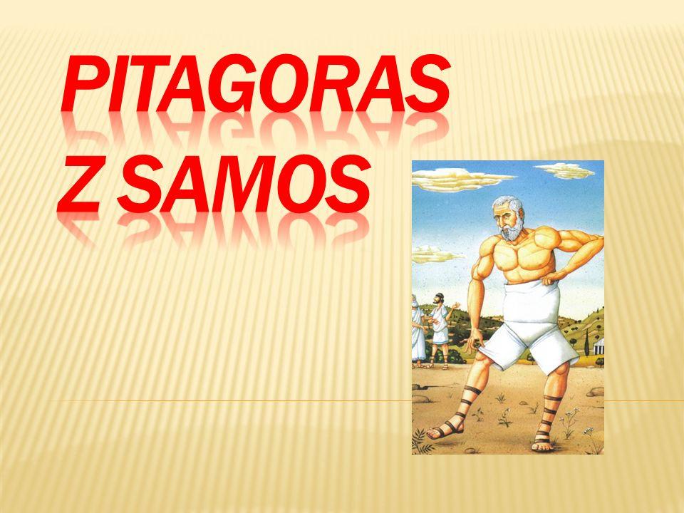 Pitagoras urodził się około 572r.p.n.e na wyspie Samos.
