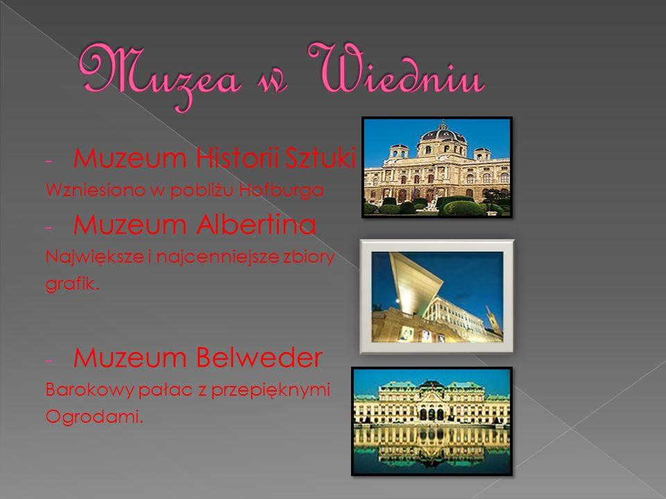 - Muzeum Historii Sztuki Wzniesiono w pobliżu Hofburga - Muzeum Albertina Największe i najcenniejsze zbiory grafik. - Muzeum Belweder Barokowy pałac z