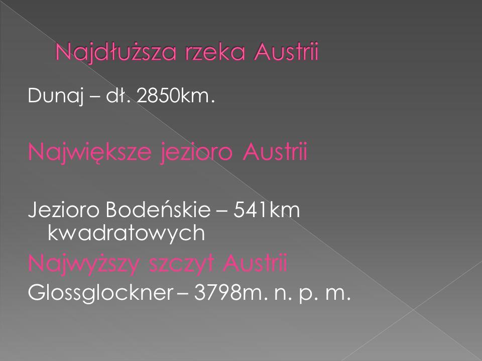 Dunaj – dł. 2850km. Największe jezioro Austrii Jezioro Bodeńskie – 541km kwadratowych Najwyższy szczyt Austrii Glossglockner – 3798m. n. p. m.