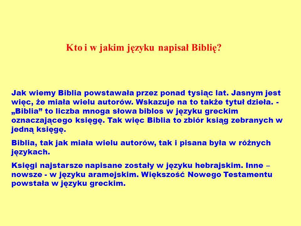 Kto i w jakim języku napisał Biblię? Jak wiemy Biblia powstawała przez ponad tysiąc lat. Jasnym jest więc, że miała wielu autorów. Wskazuje na to takż