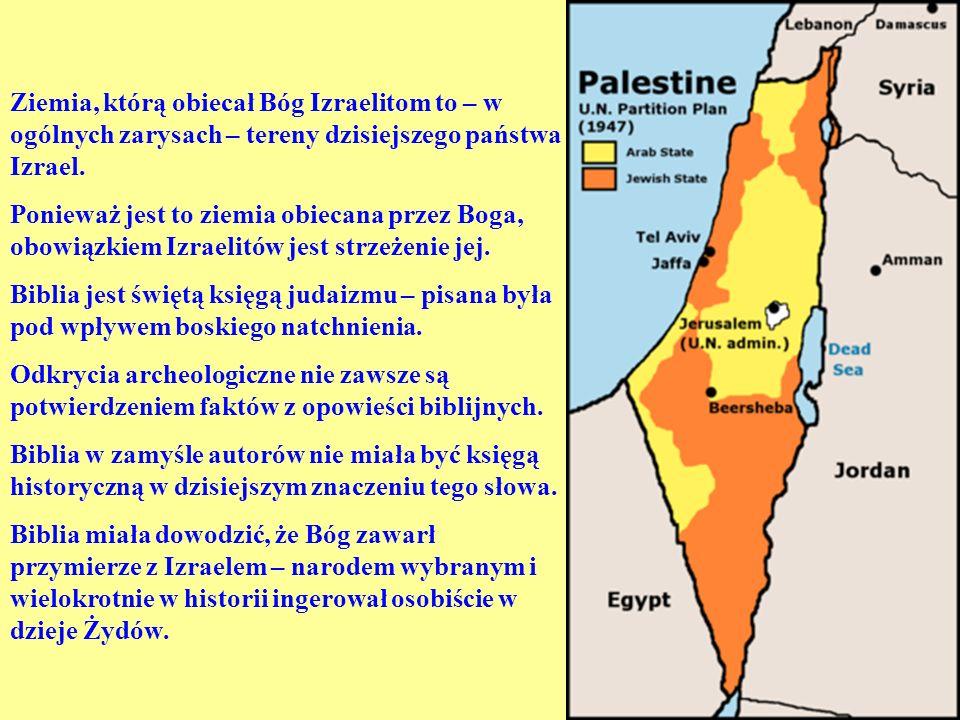 Ziemia, którą obiecał Bóg Izraelitom to – w ogólnych zarysach – tereny dzisiejszego państwa Izrael. Ponieważ jest to ziemia obiecana przez Boga, obowi