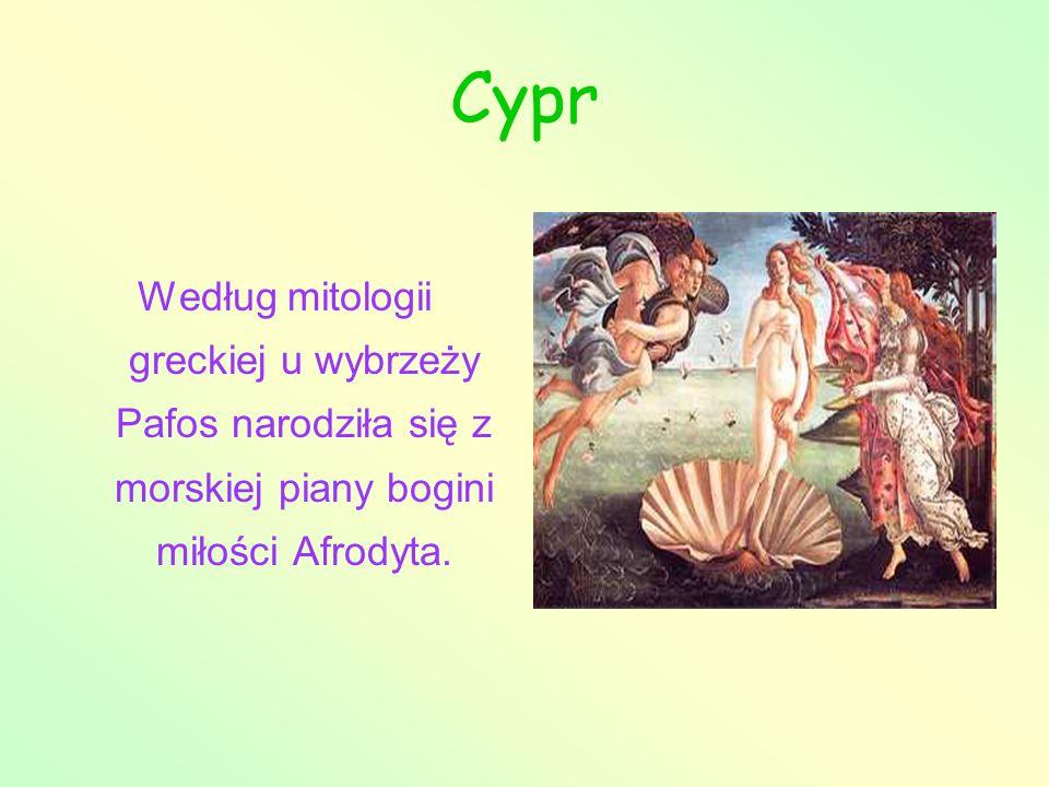 Cypr Według mitologii greckiej u wybrzeży Pafos narodziła się z morskiej piany bogini miłości Afrodyta.