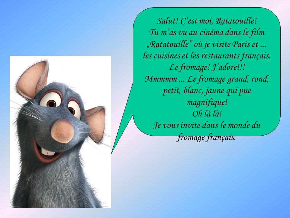 Salut! Cest moi, Ratatouille! Tu mas vu au cinéma dans le film Ratatouille où je visite Paris et... les cuisines et les restaurants français. Le froma