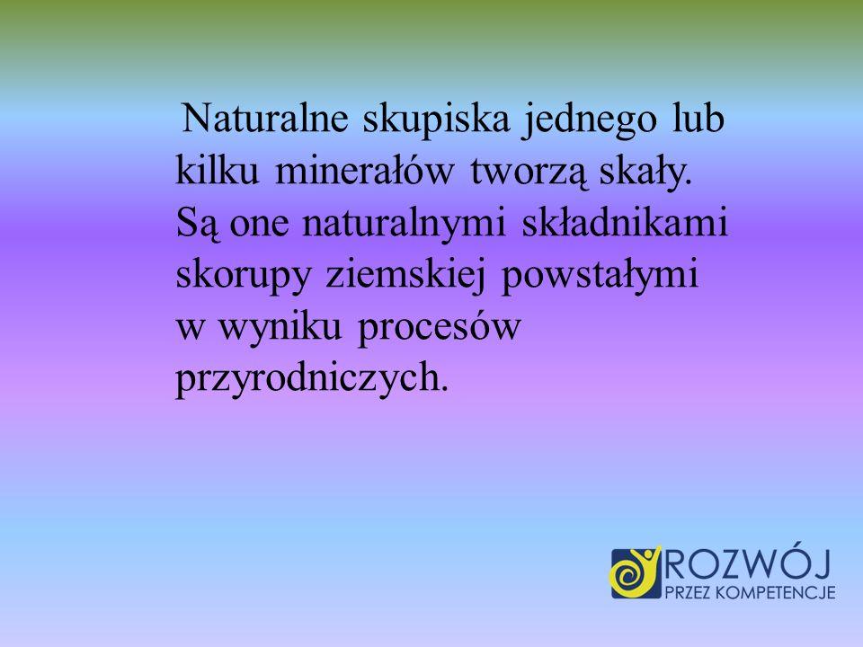 Naturalne skupiska jednego lub kilku minerałów tworzą skały. Są one naturalnymi składnikami skorupy ziemskiej powstałymi w wyniku procesów przyrodnicz