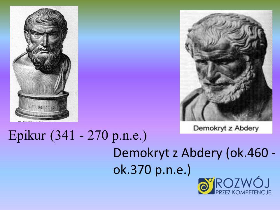 Demokryt z Abdery (ok.460 - ok.370 p.n.e.) Epikur (341 - 270 p.n.e.)