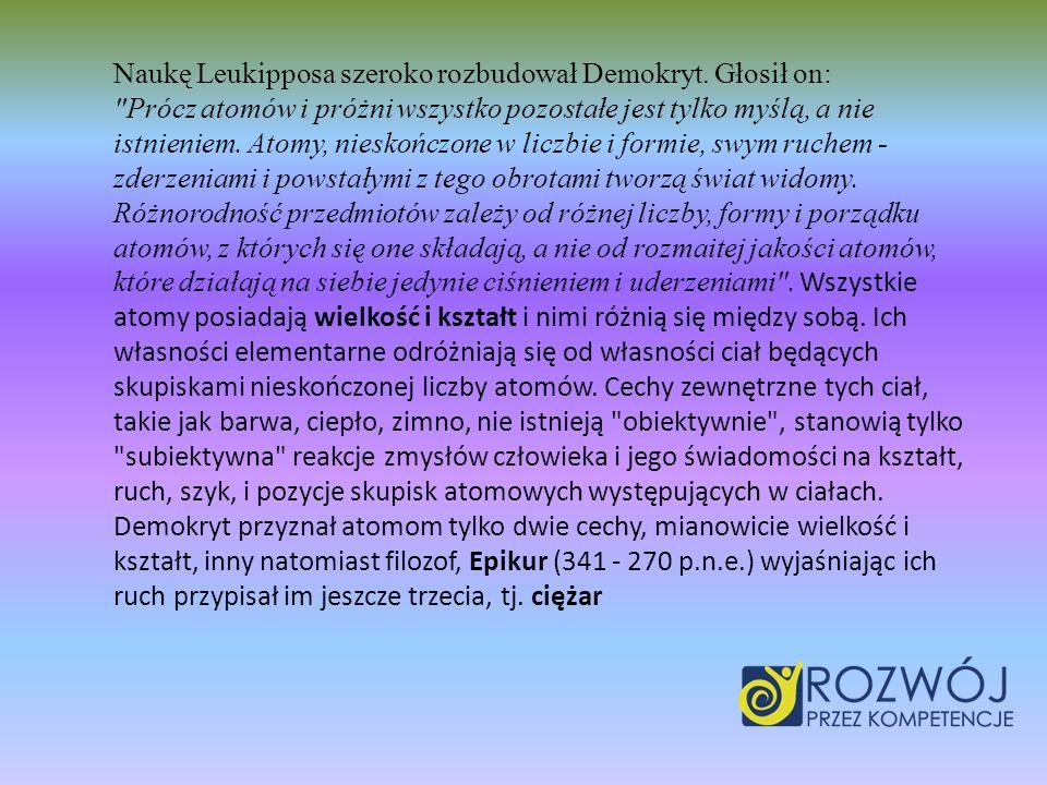 Naukę Leukipposa szeroko rozbudował Demokryt. Głosił on: