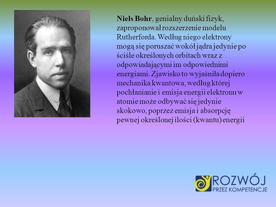 Niels Bohr, genialny duński fizyk, zaproponował rozszerzenie modelu Rutherforda. Według niego elektrony mogą się poruszać wokół jądra jedynie po ściśl