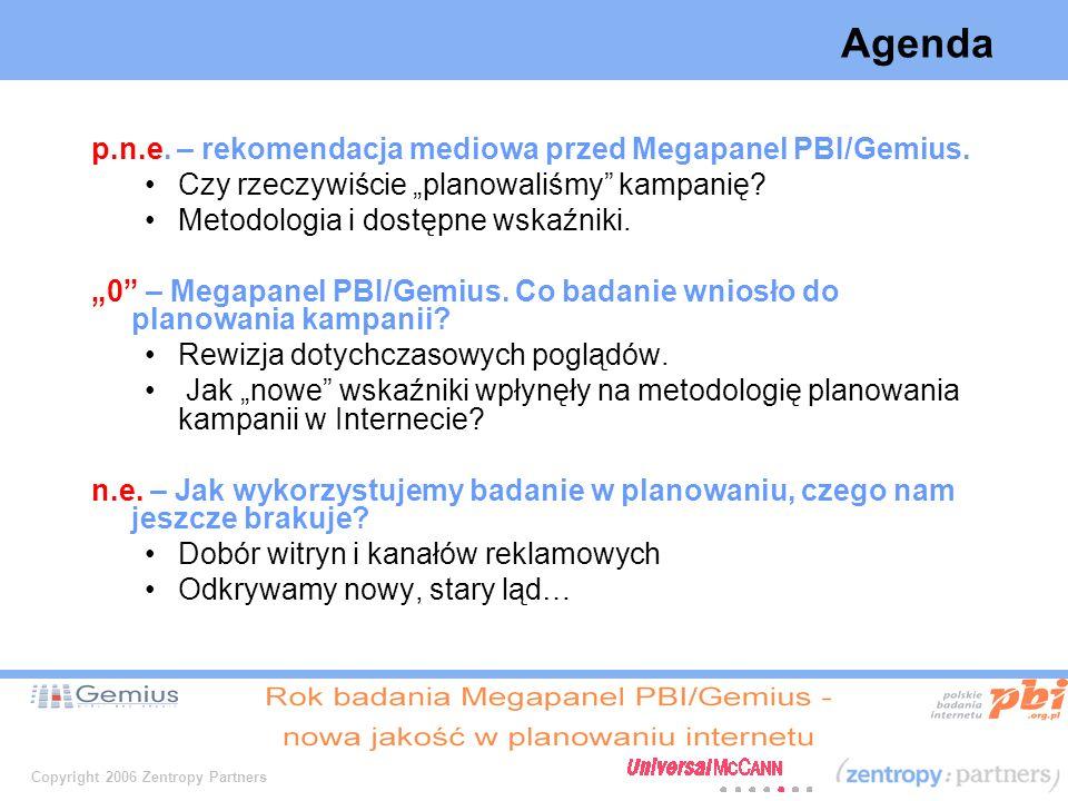 Copyright 2006 Zentropy Partners Agenda p.n.e. – rekomendacja mediowa przed Megapanel PBI/Gemius.