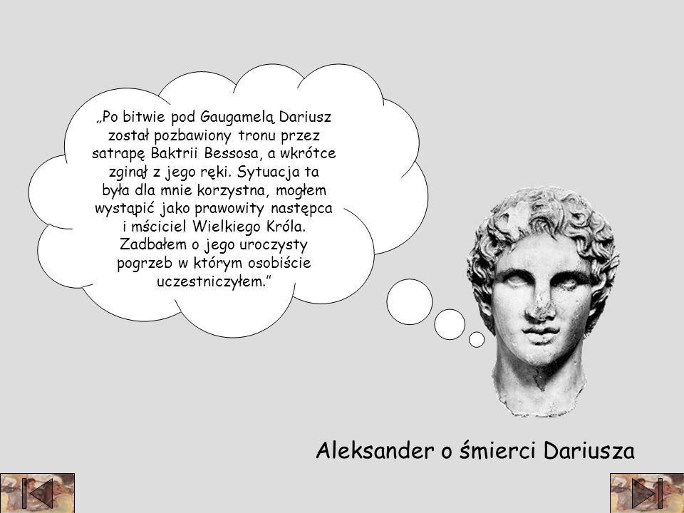 Po bitwie pod Gaugamelą Dariusz został pozbawiony tronu przez satrapę Baktrii Bessosa, a wkrótce zginął z jego ręki.