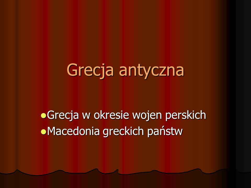 Grecja antyczna Grecja w okresie wojen perskich Grecja w okresie wojen perskich Macedonia greckich państw Macedonia greckich państw