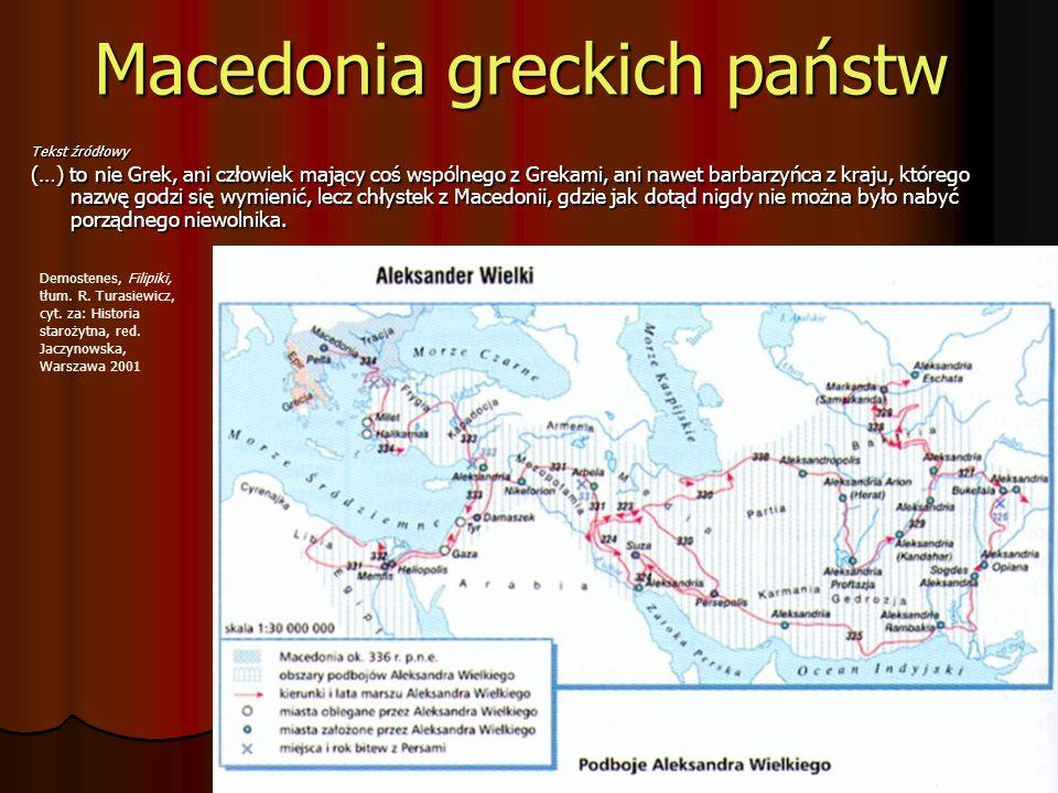 Macedonia greckich państw Tekst źródłowy (…) to nie Grek, ani człowiek mający coś wspólnego z Grekami, ani nawet barbarzyńca z kraju, którego nazwę go