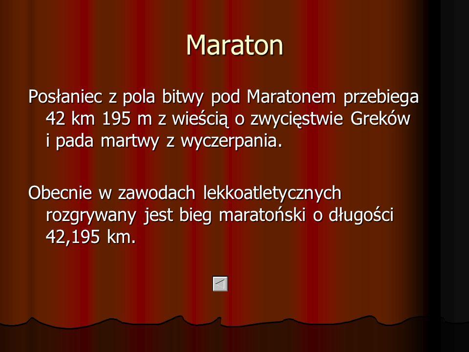 Maraton Posłaniec z pola bitwy pod Maratonem przebiega 42 km 195 m z wieścią o zwycięstwie Greków i pada martwy z wyczerpania. Obecnie w zawodach lekk